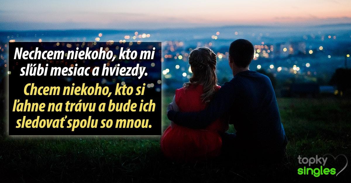 Nechcem niekoho, kto mi sľúbi mesiac a hviezdy. Chcem niekoho, kto si vyrazí na romantický piknik, ľahne na trávu a bude ich sledovať spolu so mnou.