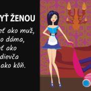Je ťažké byť ženou. Okrem iného musíš byť pravou dámou... ;)